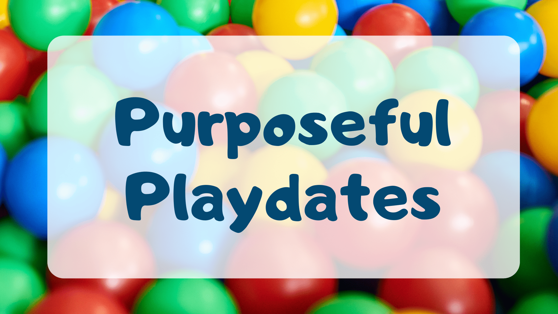 Purposeful Playdates